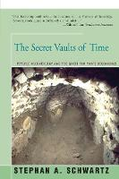 The Secret Vaults of Time Psychic Archaeology and the Quest for Man's Beginnings by Stephan Schwartz