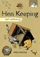 Self-Sufficiency: Hen Keeping by Mike Hatcher