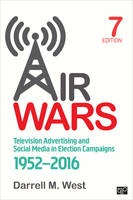 Air Wars Television Advertising and Social Media in Election Campaigns, 1952-2016 by Darrell M. West