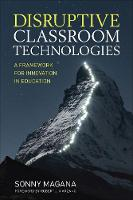 Disruptive Classroom Technologies A Framework for Innovation in Education by Sonny Magana