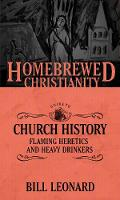The Homebrewed Christianity Guide to Church History Flaming Heretics and Heavy Drinkers by Tripp Fuller