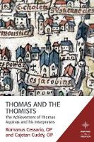 Thomas and the Thomists The Achievement of Thomas Aquinas and His Interpreters by Romanus Cessario, Cajetan Cuddy