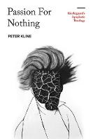 Passion for Nothing Kierkegaard's Apophatic Theology by Peter Kline