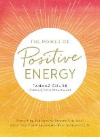 The Power of Positive Energy Everything you need to awaken your soul, raise your vibration, and manifest an inspired life by Tanaaz Chubb