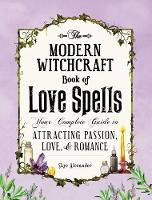 The Modern Witchcraft Book of Love Spells Your Complete Guide to Attracting Passion, Love, and Romance by Skye Alexander