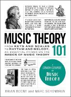 Music Theory 101 From keys and scales to rhythm and melody, an essential primer on the basics of music theory by Brian Boone, Marc Schonbrun