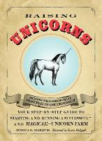 Raising Unicorns Your Step-by-Step Guide to Starting and Running a Successful and Magical! - Unicorn Farm by Jessica S. Marquis
