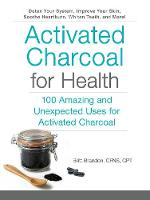 Activated Charcoal for Health 100 Amazing and Unexpected Uses for Activated Charcoal by Britt Brandon
