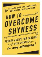 How to Overcome Shyness Step-by-Step Instructions, Exercises, and Scenarios by Adams Media