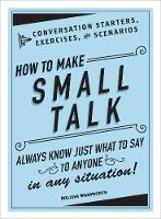 How to Make Small Talk Conversation Starters, Exercises, and Scenarios by Melissa Wadsworth