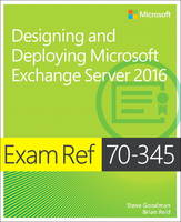 Exam Ref. 70-345 Designing and Deploying Microsoft Exchange Server by Brian Svidergol, Paul Cunningham, Chris Goosen, Steve Goodman