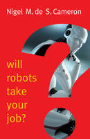 Will Robots Take Your Job?: A Plea for Consensus by Nigel M. de S. Cameron