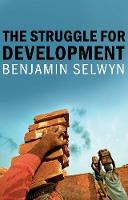 The Struggle for Development by Benjamin Selwyn