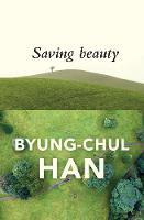 Saving Beauty by Byung-Chul Han
