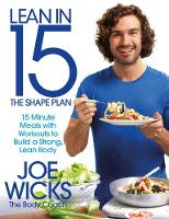 Lean in 15: the Shape Plan 15 Minute Meals with Workouts to Build a Strong, Lean Body by Joe Wicks