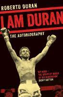 I am Duran The Autobiography of Roberto Duran by Roberto Duran