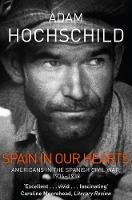 Spain in Our Hearts Americans in the Spanish Civil War, 1936-1939 by Adam Hochschild