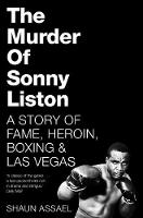 The Murder of Sonny Liston A Story of Fame, Heroin, Boxing & Las Vegas by Shaun Assael