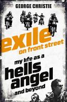Exile on Front Street My Life as a Hells Angel by George Christie