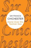 Alone Over the Tasman Sea by Sir Francis Chichester