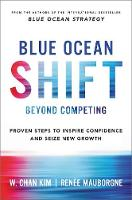 Blue Ocean Shift Beyond Competing - Proven Steps to Inspire Confidence and Seize New Growth by Renee A. Mauborgne, W.Chan Kim