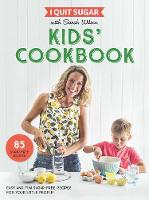 I Quit Sugar Kids Cookbook 85 Easy and Fun Sugar-Free Recipes for Your Little People by Sarah Wilson
