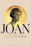 Joan The Remarkable Life of Joan Leigh Fermor by Simon Fenwick