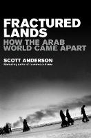 Fractured Lands How the Arab World Came Apart by Scott Anderson