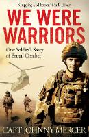 We Were Warriors One Soldier's Story of Brutal Combat by Johnny Mercer