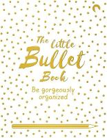 The Little Bullet Book Be Gorgeously Organized by David Sinden