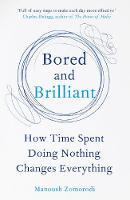 Bored and Brilliant How Time Spent Doing Nothing Changes Everything by Manoush Zomorodi