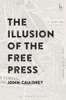 The Illusion of the Free Press by John Charney