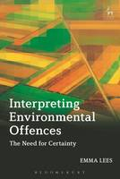 Interpreting Environmental Offences The Need for Certainty by Emma Lees
