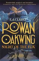 Rowan Oakwing: Night of the Fox by E. J. Clarke