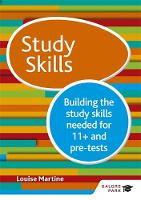 Study Skills 11+ Building the study skills needed for 11+ and pre-tests by Louise Martine