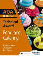AQA Level 1/2 Technical Award: Food and Catering by Yvonne Mackey, Bev Saunder, Jane Waters