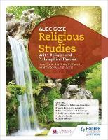 WJEC GCSE Religious Studies: Unit 1 Religion and Philosophical Themes by Joy White, Chris Owens, Ed Pawson, Amanda Ridley