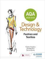 AQA AS/A-Level Design and Technology: Fashion and Textiles by Pauline Treuherz, Amanda Dick, Denise Davies