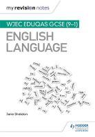 My Revision Notes: WJEC Eduqas GCSE (9-1) English Language by Jane Sheldon