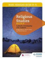 WJEC Eduqas GCSE (9-1) Religious Studies Route B: Catholic Christianity and Judaism by Andrew Barron, Deirdre Cleary, Patrick Harrison, Joy White