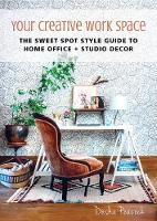Your Creative Work Space The Sweet Spot Style Guide to Home Office + Studio Decor by Desha Peacock
