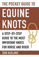 The Pocket Guide to Equine Knots A Step-by-Step Guide to the Most Important Knots for Horse and Rider by Dan Aadland