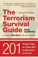 The Terrorism Survival Guide 201 Travel Tips on How Not to Become a Victim, Revised and Updated by Andy Lightbody, Don Mann