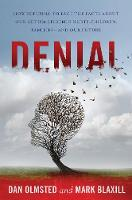 Denial How Refusing to Face the Facts about Our Autism Epidemic Hurts Children, Families, and Our Future by Mark Blaxill, Dan Olmsted