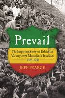 Prevail The Inspiring Story of Ethiopia's Victory over Mussolini's Invasion, 1935-1941 by Jeff Pearce, Richard Pankhurst