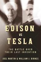 Edison vs. Tesla The Battle over Their Last Invention by Joel Martin, William J. Birnes