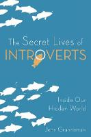 The Secret Lives of Introverts Inside Our Hidden World by Jenn Granneman
