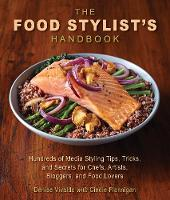 The Food Stylist's Handbook Hundreds of Media Styling Tips, Tricks, and Secrets for Chefs, Artists, Bloggers, and Food Lovers by Denise Vivaldo, Cindie Flannigan