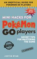 Mini Hacks for Pokemon GO Players Secret Tips for Mastering the Game by Justin Ryan