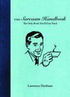 The Sarcasm Handbook by Lawrence Dorfman, James Michael Naccarato